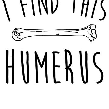 I Find This Humerus by kamrankhan