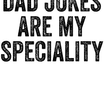 Dad Jokes Are My Speciality  by kamrankhan