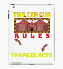 Circus Lover The Circus Rules I Only Go For The Trapeze Acts iPad Case/Skin