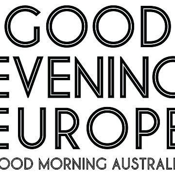 Good Evening Europe, Morning Australia by lazarusheart
