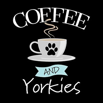 Yorkshire Terrier Dog Design - Coffee And Yorkies by kudostees
