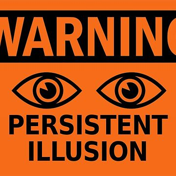 warning persistent illusion by goodbadennui