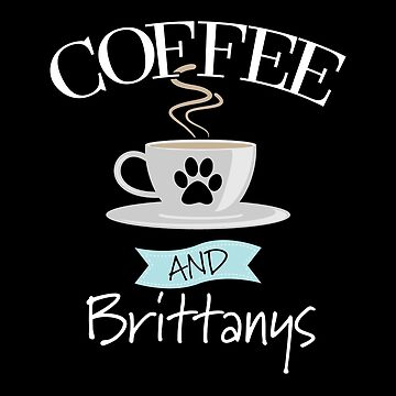 Brittany Spaniel Dog Design - Coffee And Brittanys by kudostees