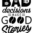 Bad decisions make good stories by PM-TShirts
