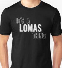 It's A Lomas Thing Unisex T-Shirt