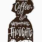 Fueled by coffee and inappropriate thoughts by PM-TShirts