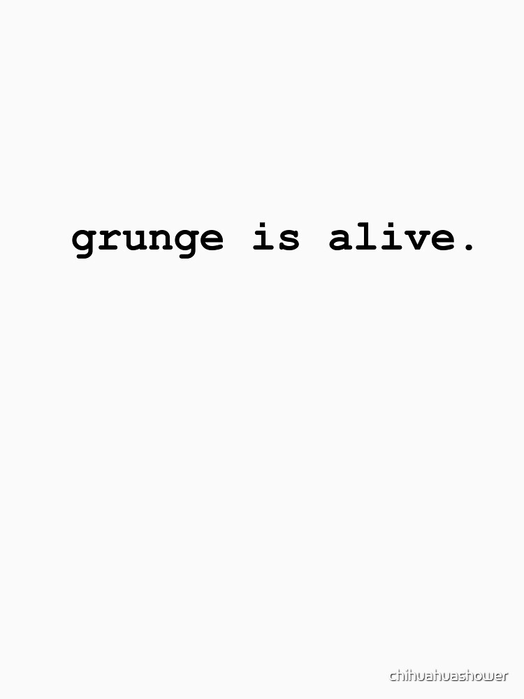 Grunge is alive by chihuahuashower