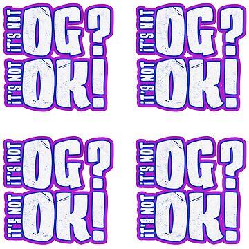 Not OG Not OK 4up sticker by JungleCrews