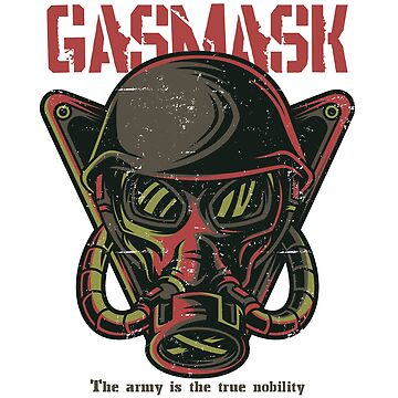 Gasmask. The army is the true nobility of our country by Faba188