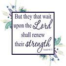 Diejenigen, die auf den Herrn warten, werden ihre Kraft erneuern von PraiseQuotes