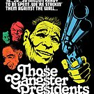 Those Gangster Presidents by butcherbilly