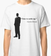 """Time to settle up."" -Gavin Doran Classic T-Shirt"