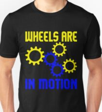 WHEELS ARE IN MOTION Unisex T-Shirt