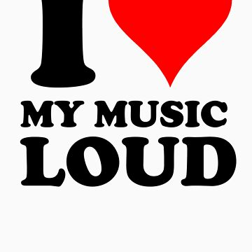 i love my music loud by ilikeitloud