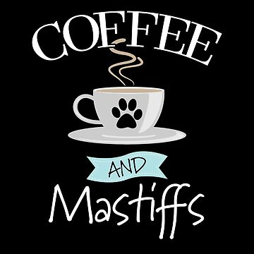 Mastiff Dog Design - Coffee And Mastiffs by kudostees