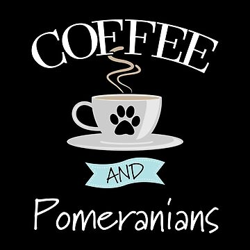 Pomeranian Dog Design - Coffee And Pomeranians by kudostees