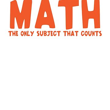 Math The Only Subject That Counts by dmanalili