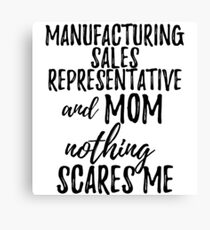 Manufacturing Sales Representative Mom Funny Gift Idea for Mother Gag Joke Nothing Scares Me Canvas Print