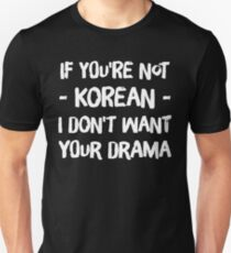 c660d61cceb If you  39 r not korean i don  39 t want your drama Unisex T-Shirt