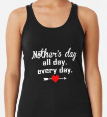 Mother's Day is 2019 every day Women's Tank Top