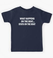 What happens on the boat... Stays on the boat - T-Shirt Kids Clothes