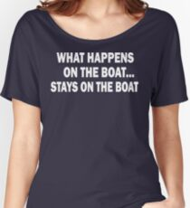 What happens on the boat... Stays on the boat - T-Shirt Women's Relaxed Fit T-Shirt