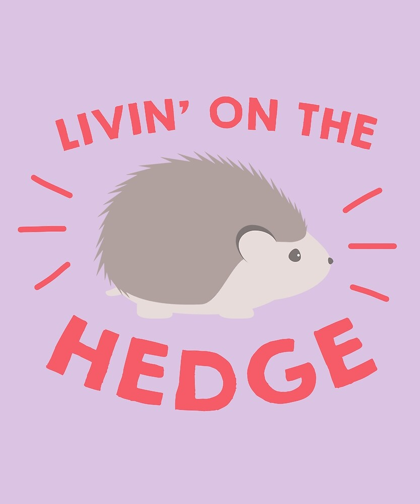 Livin' on the Hedge Hedgehog Pet Animal by huxdesigns