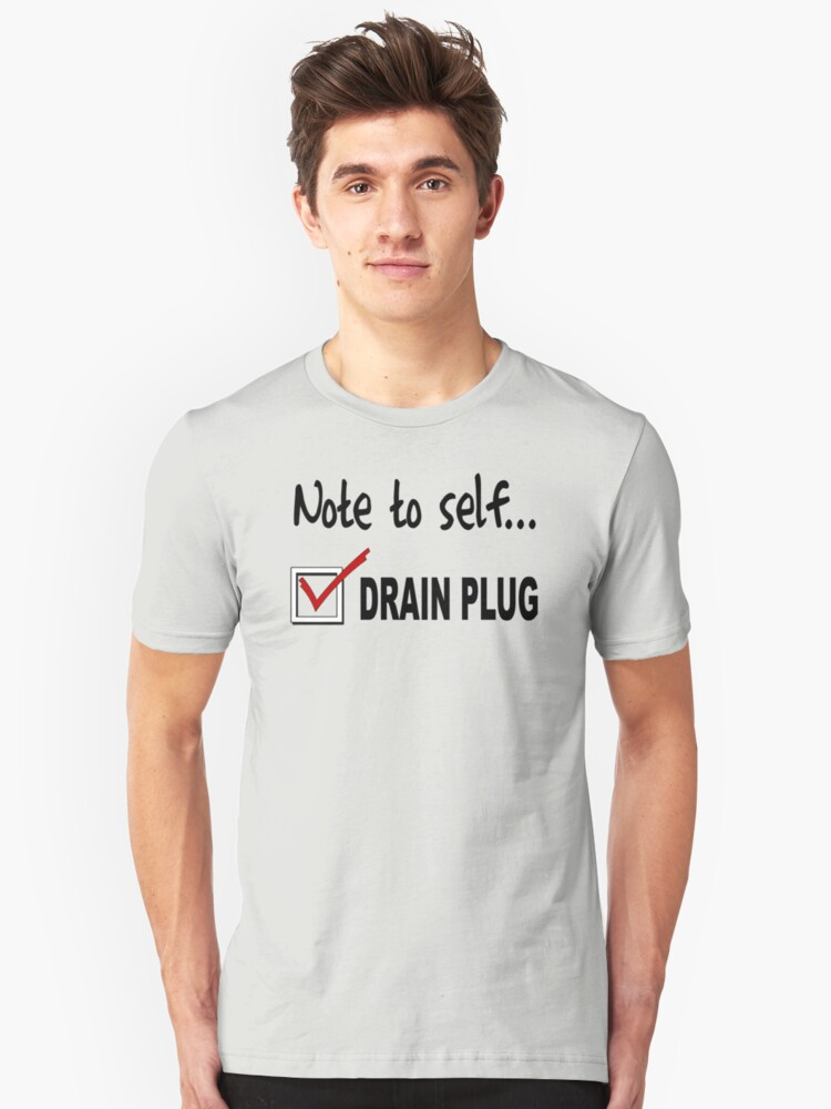 Note to self... Check drain plug Unisex T-Shirt Front