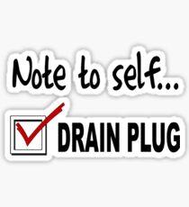 Note to self... Check drain plug Sticker