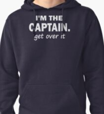 I'm the Captain... Get over it - Tshirt Pullover Hoodie