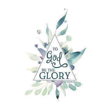 To God be the Glory | Scripture Art | Galatians 1 5 by PraiseQuotes