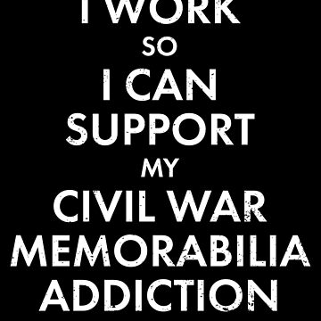 Civil War Memorabilia Addiction American History Shirt by shoppzee
