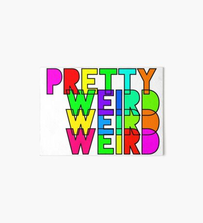 Pretty Weird Art Board