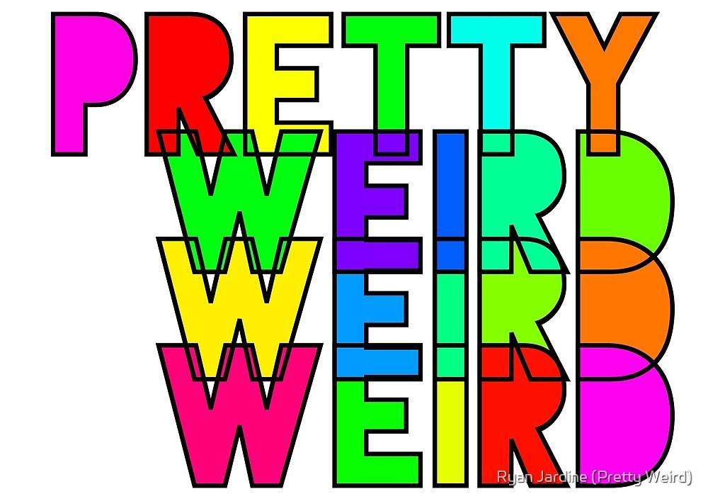 Pretty Weird by Ryan Jardine (Pretty Weird)