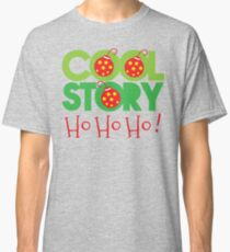 COOL STORY HO HO HO! Christmas funny Classic T-Shirt