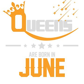 Queens Are Born in June Birthday Gift by ArtOfHappiness