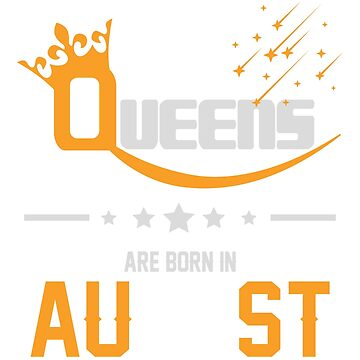 Queens Are Born in August Birthday Gift by ArtOfHappiness