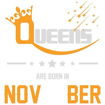 Queens Are Born in November Birthday Gift by ArtOfHappiness