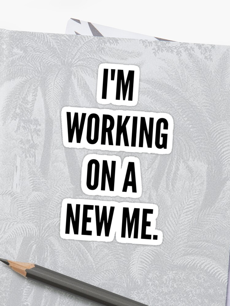 I\'m working on a new me motivation quotes | Sticker