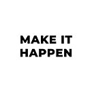 Make It Happen (Inverted) by inspire-gifts