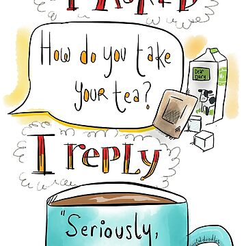 How do you take your tea? by twisteddoodles