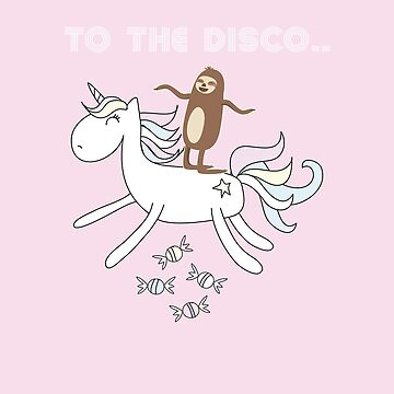 Unicorn Sloth Funny Riding To The Disco Sloth Riding Unicorn by thespottydogg