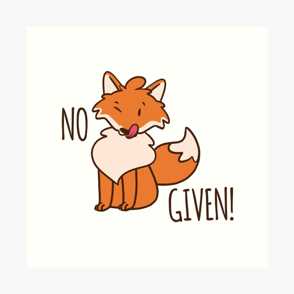 No Fox Given! Art Print