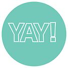 Yay - Happiness Quote by faydixondesign