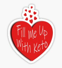 Fill me up with keto, white text and vibrant red heart design. Stunning on black or white background (lots of other colors). Great motivator to stick on fridge or lunch box.  Sticker