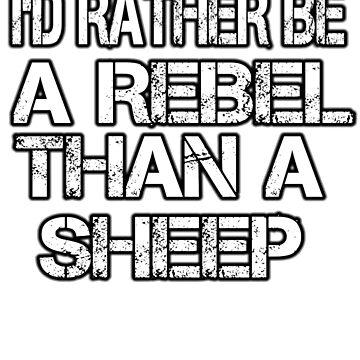 I'd Rather Be A Rebel Than A Sheep by Kiwi-Tienda2017