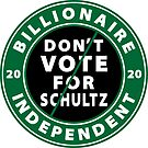 Billionaire Independent Dont Vote for Schultz by EthosWear