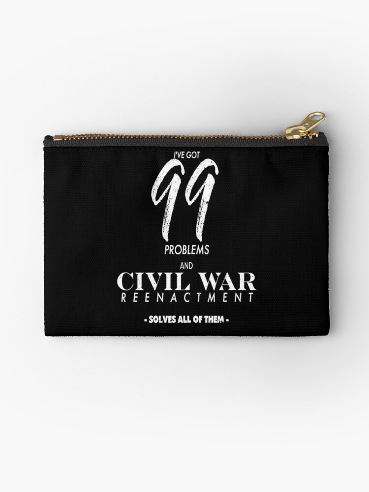 Civil War Memorabilia 99 Problems Civil War Reenactment by shoppzee