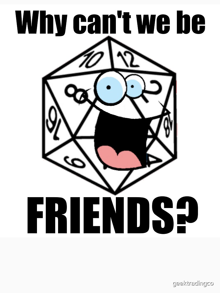 Why can't we be friends? by geektradingco