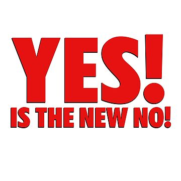 YES is the new NO by 23jd45